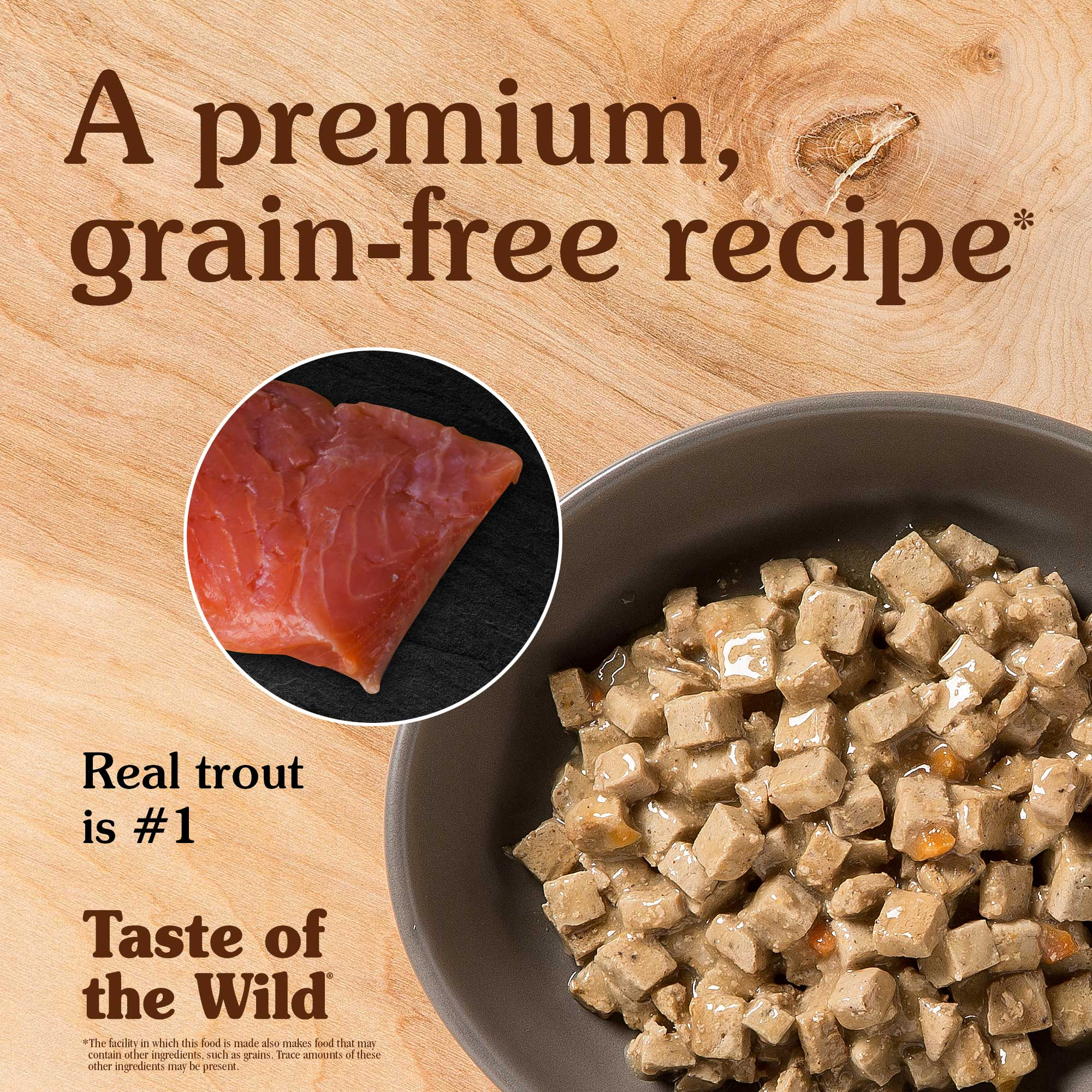 A premium, grain-free recipe. Real trout is #1.